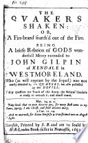 The Quakers Shaken  Or  a Fire Brand Snatched Out of the Fire  Being a Briefe Relation of Gods Wonderful Mercy Extended to J  G      who     was Not Only Deluded by the Quakers  But Also Possessed by the Devill