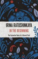 In the Beginning by Irina Ratushinskaya