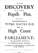 The Discovery of the Popish Plot  Being the Several Examinations of Titus Oates D D  Before the High Court of Parliament  the Lord Chief Justice  Sir Edmund bury Godfry  and Several Other of His Majesty s Justices of the Peace