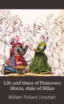 Life and Times of Francesco Sforza, Duke of Milan