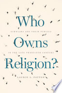 Book cover for Who owns religion? : scholars and their publics in the late twentieth century
