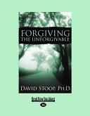 Forgiving the Unforgivable (Large Print 16pt)