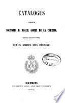 Catalogus librorum doctoris D. Joach. Gómez de la Cortina, March. de Morante, qui in aedibus suis exstant: M-O (1857. 696 p.)