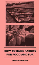 How to Raise Rabbits for Food and Fur