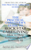 The Practical Caregiver S Guide To Rock Star Caregiving