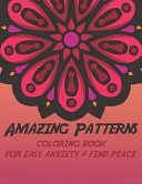 Amazing Patterns COLORING BOOK FOR EASY ANXIETY   FIND PEACE