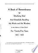 A book of remembrance glorifying God and gratefully recalling His works and His wonders in the history of Saint Paul's for twenty-five years, 1910-1935 ...