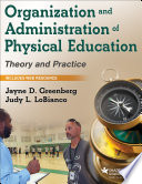 """Organization and Administration of Physical Education: Theory and Practice"" by Jayne D. Greenberg, Judy L. LoBianco"