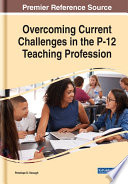 Overcoming Current Challenges In The P 12 Teaching Profession