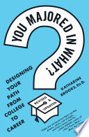 """""""You Majored in What?: Designing Your Path from College to Career"""" by Katharine Brooks, EdD"""