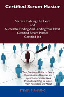 Certified Scrum Master Secrets to Acing the Exam and Successful Finding and Landing Your Next Certified Scrum Master Certified Job