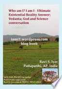 Who am I  I am I   Ultimate Existential Reality Answer  Vedanta  God and Science conversation Book