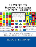 12 Weeks to Superior Memory and Mental Clarity Book