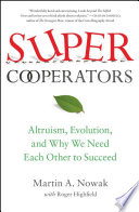 SuperCooperators  : Altruism, Evolution, and Why We Need Each Other to Succeed