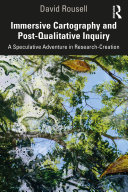 Immersive Cartography and Post Qualitative Inquiry