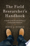 The Field Researcher's Handbook  : A Guide to the Art and Science of Professional Fieldwork