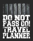 Do Not Pass Go! Travel Planner: Funny Scandalous Vacation Planners