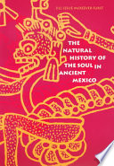 The Natural History of the Soul in Ancient Mexico