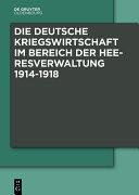 Die Deutsche Kriegswirtschaft im Bereich der Heeresverwaltung 1914-1918