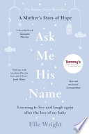 """""""Ask Me His Name: Learning to live and laugh again after the loss of my baby"""" by Elle Wright"""