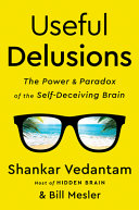 link to Useful delusions : the power and paradox of the self-deceiving brain in the TCC library catalog