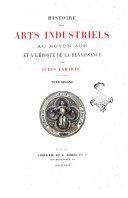 Histoire des arts industriels au Moyen Age et a l'epoque de la Renaissance par Jules Labarte
