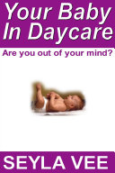 Your Baby in Daycare: Are You Out of Your Mind?