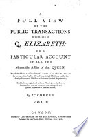 A full view of the public transactions in the reign of Q. Elizabeth, or a Particular account of all the memorable affairs of that queen,...