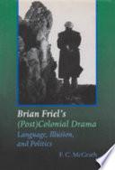 Brian Friel's (Post) Colonial Drama
