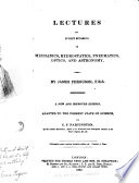 Lectures on Select Subject in Mechanics, Hydrostatics, Pneumatics, Optics and Astronomy