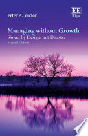 """Managing without Growth, Second Edition: Slower by Design, not Disaster"" by Peter A. Victor"