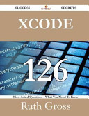 Xcode 126 Success Secrets   126 Most Asked Questions on Xcode   What You Need to Know