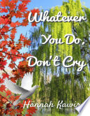 Whatever You Do  Don t Cry