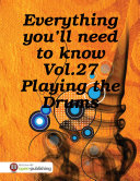 Everything You   ll Need to Know Vol 27 Playing the Drums