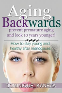 AGING BACKWARDS  Prevent Premature Aging and Look 10 Years Yunger