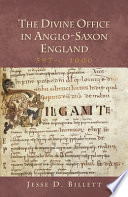 The Divine Office in Anglo-Saxon England, 597-c.1000 / Jesse D. Billett.