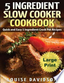 5 Ingredient Slow Cooker Cookbook - Large Print Edition