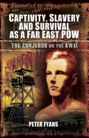 Captivity, Slavery and Survival as a Far East POW: The ...