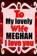 To My Lovely Wife MEGHAN I Love You Book