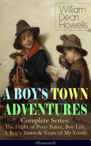 A BOY'S TOWN ADVENTURES - Complete Series: The Flight of Pony Baker, Boy Life, A Boy's Town & Years of My Youth (Illustrated) Pdf