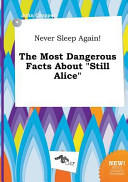 Never Sleep Again  the Most Dangerous Facts about Still Alice