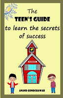 THE TEEN S GUIDE to Learn the Secrets of Success Book PDF