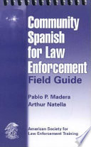 Community Spanish for Law Enforcement Field Guide Book