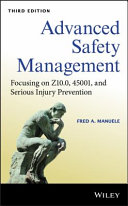 Advanced safety management : focusing on Z10.0, 45001, and serious injury prevention / Fred A. Manuele