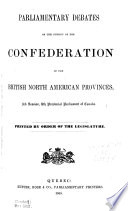 Parliamentary Debates on the Subject of the Confederation of the British North American Provinces, 3rd Session, 8th Provincial Parliament of Canada