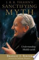 J  R  R  Tolkien s Sanctifying Myth