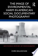 The Image of Environmental Harm in American Social Documentary Photography
