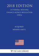 Pdf Acquired Member Assets (Us Federal Housing Finance Agency Regulation) (Fhfa) (2018 Edition)