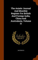 The Asiatic Journal And Monthly Register For British And Foreign India China And Australasia Volume 11