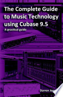 The Complete Guide to Music Technology Using Cubase 9.5